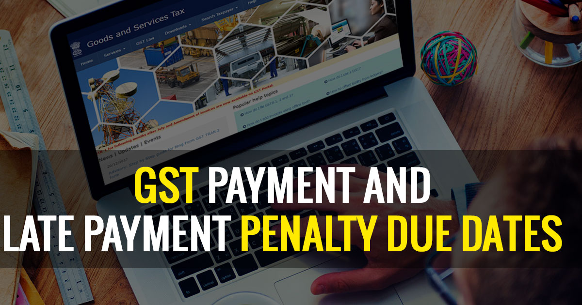 GST Payment and Late Payment Penalty Due Dates