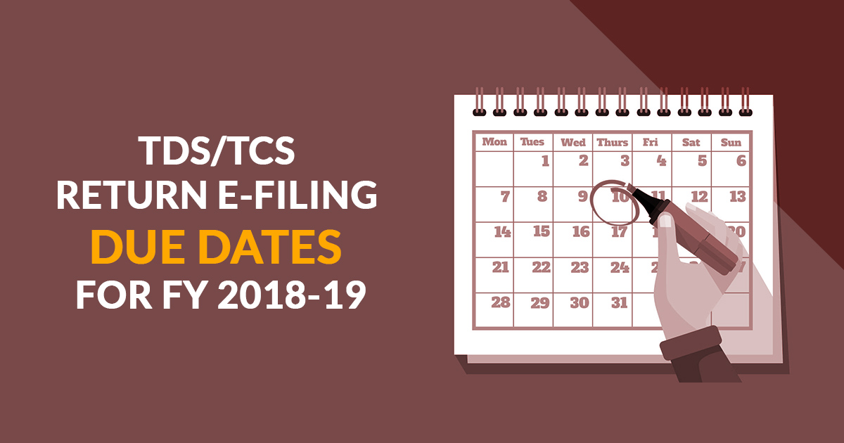 TDS/TCS Return E-Filing Due Dates For FY 2018-19