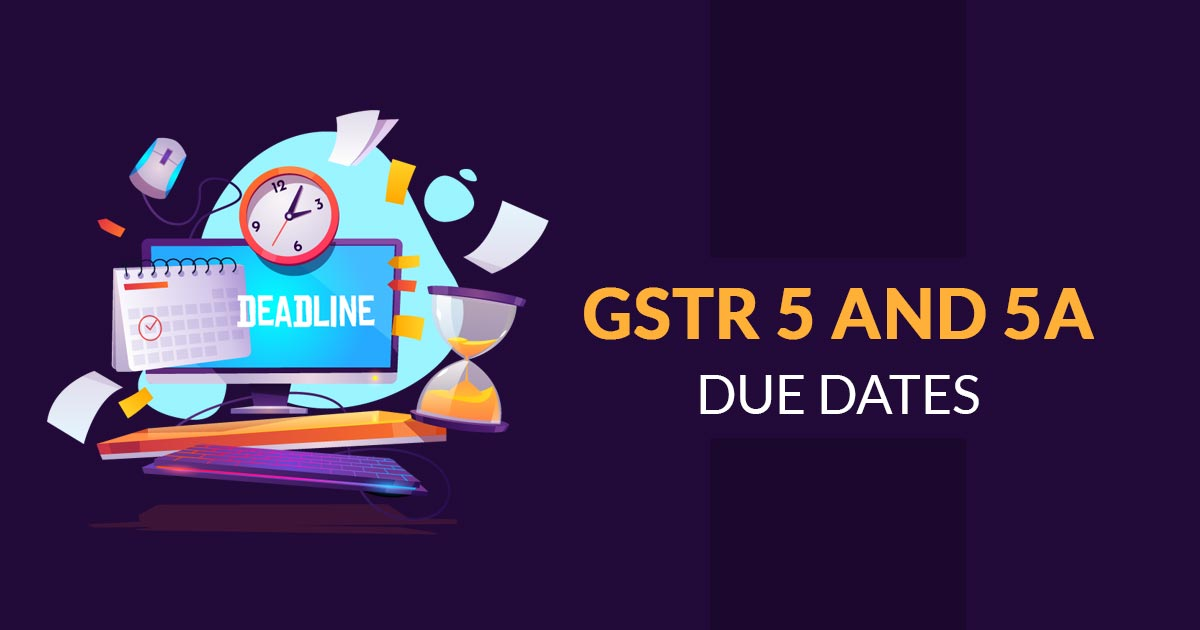 GSTR 5 and 5A Due Dates For November 2018