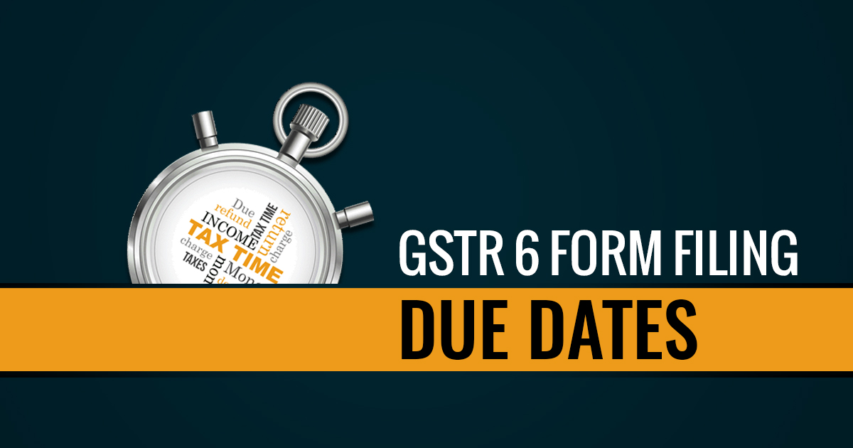 GSTR 6 Form Filing Due Date For June 2019