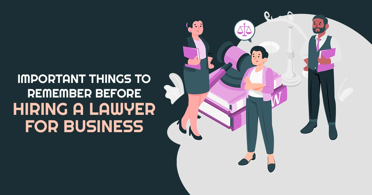 Important Things To Remember Before Hiring A Lawyer For Business