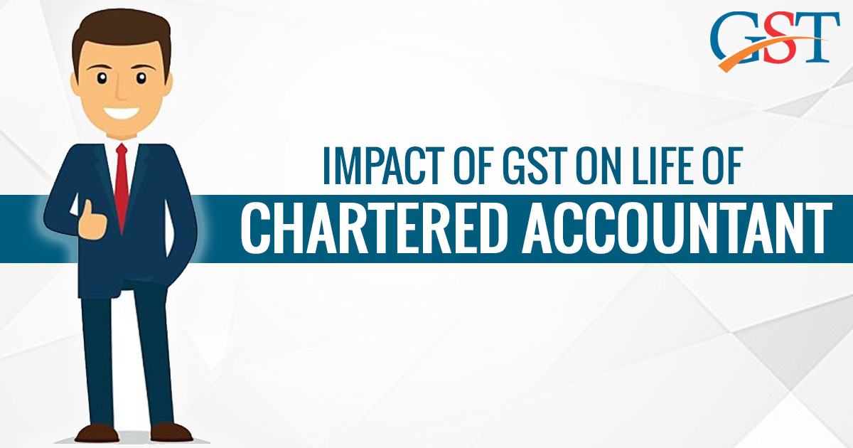 Impact of GST on Life Of Chartered Accountant