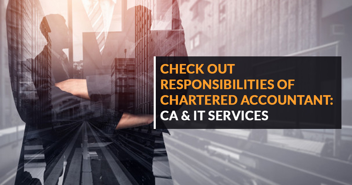 Check Out Responsibilities of Chartered Accountant: CA & IT Services