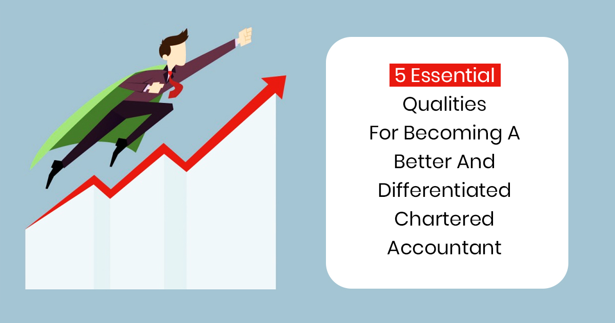 5 Essential Qualities For Becoming A Better And Differentiated Chartered Accountant