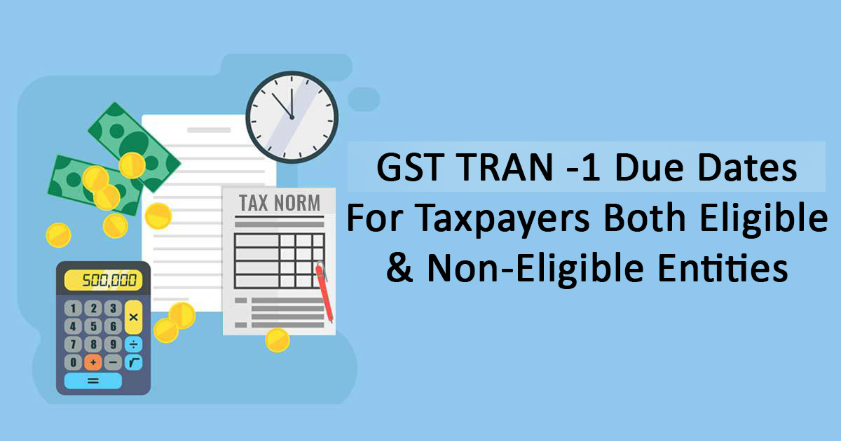 Extended GST TRAN -1 Due Dates: For Taxpayers Both Eligible & Non-Eligible Entities