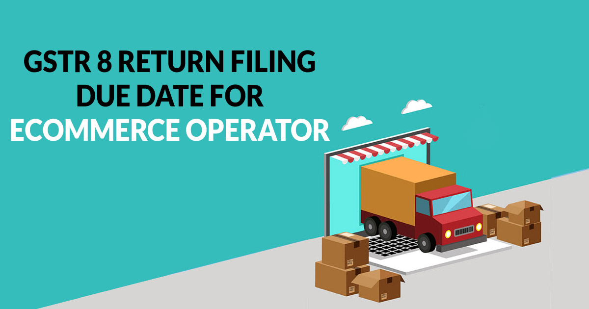 GSTR 8 Return Filing Due Dates (E-Commerce Operator)