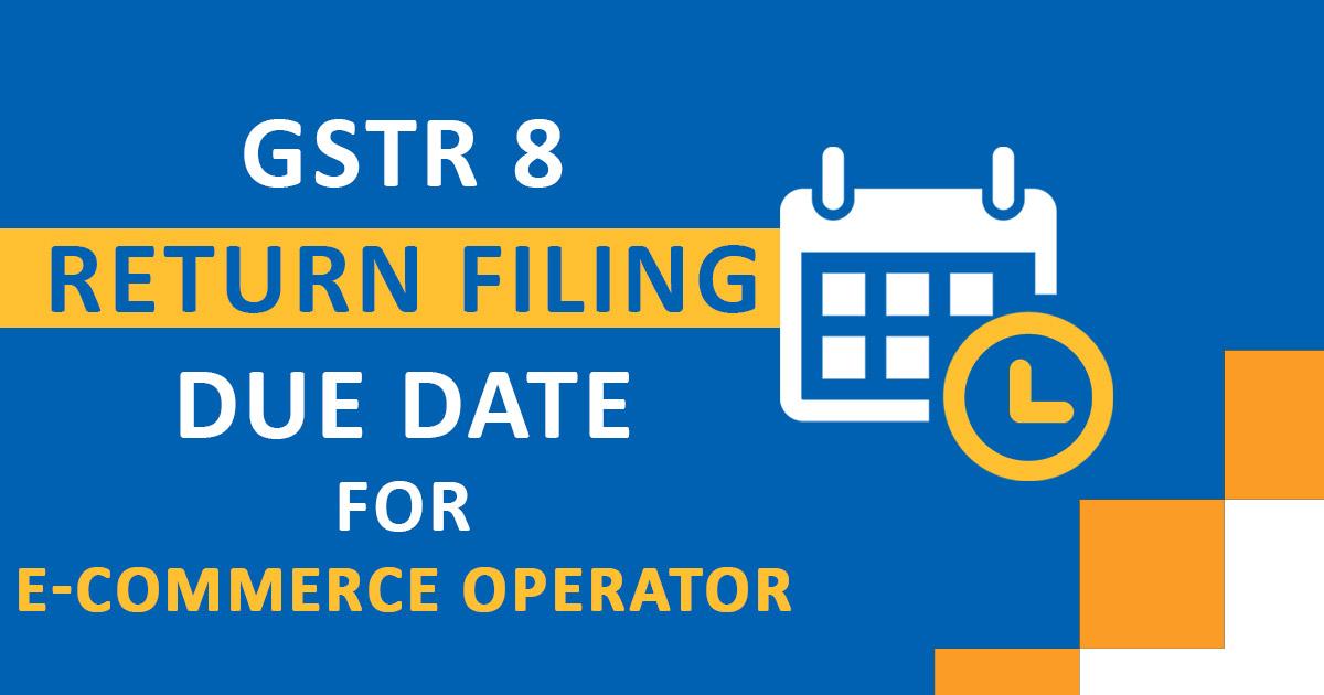 GSTR 8 Due Date Return Filing