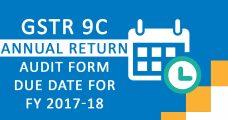 GSTR 9C Annual Return Audit Form Due Date for FY 2017-18