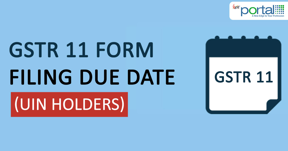 Online GSTR 11 Form Filing Due Date (UIN Holders)