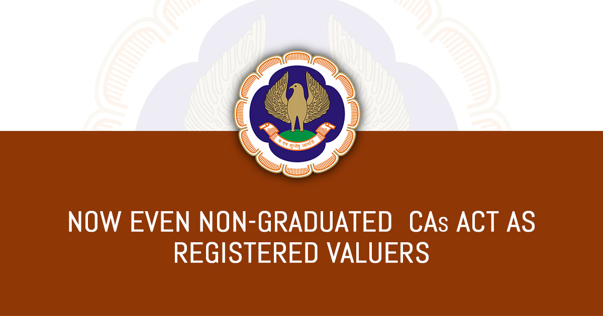 Now Even Non-graduated CAs Act As Registered Valuers