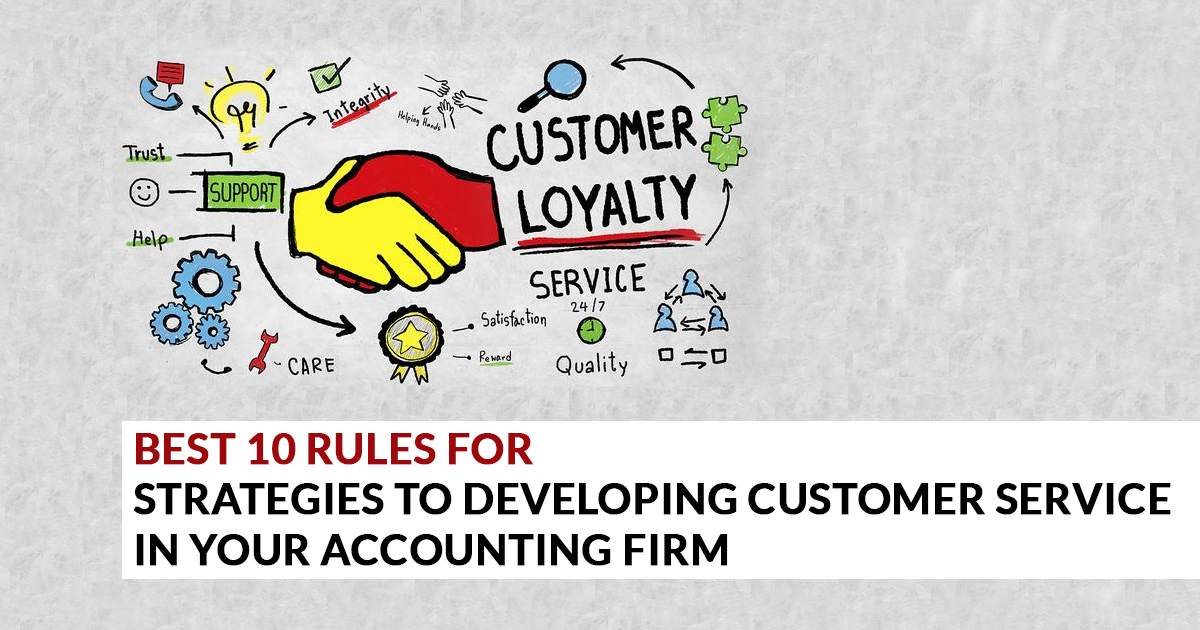 Best 10 Rules For to Strategies for Developing Customer Service in Your Accounting Firm
