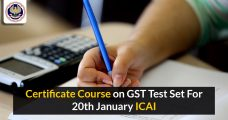 Certificate Course on GST Test Set For 20th January : ICAI