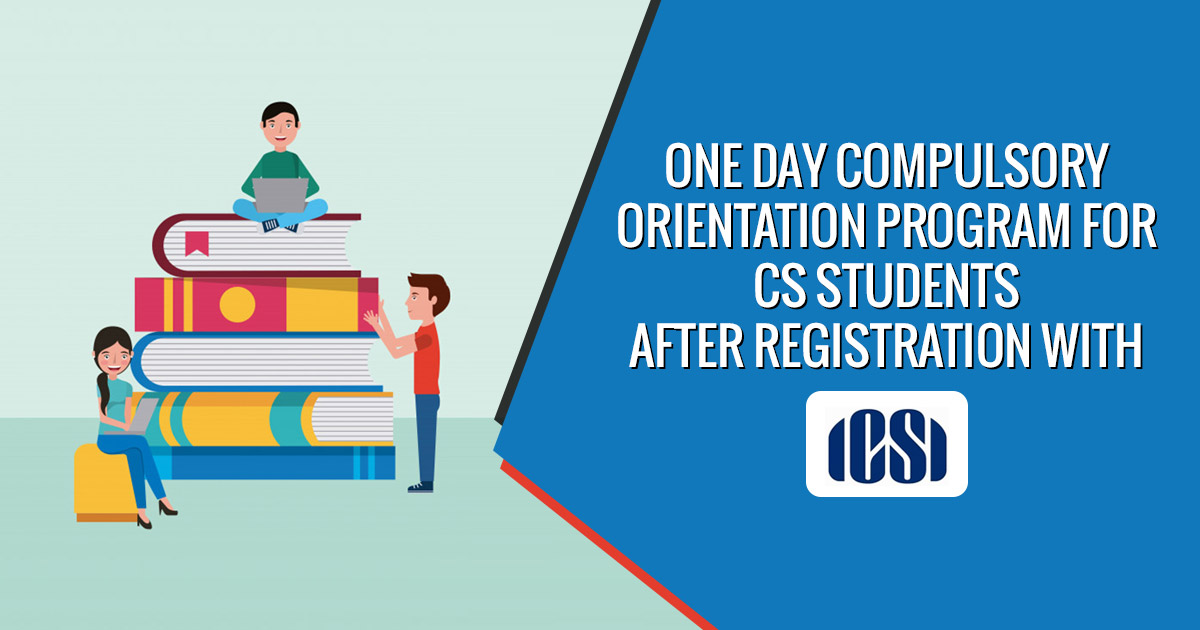 One Day Compulsory Orientation Program for CS Students After Registration with ICSI
