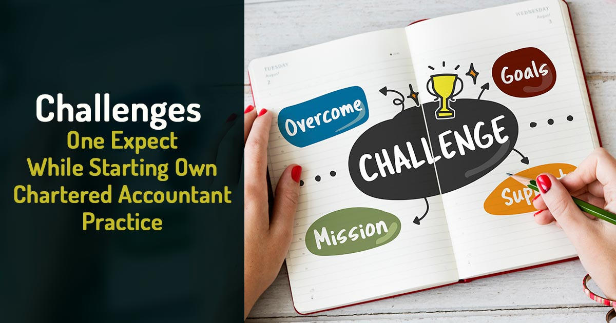 Challenges One Expect While Starting own Chartered Accountant (CA) Practice