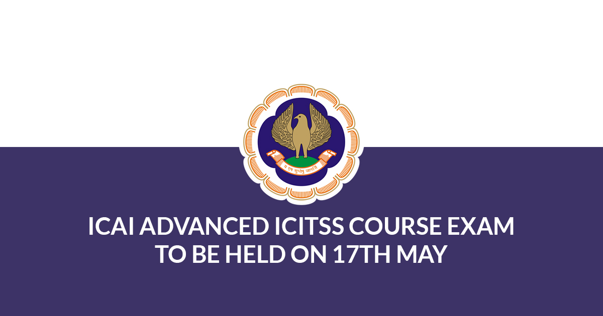 ICAI Advanced ICITSS Course Exam To Be Held On 17th May