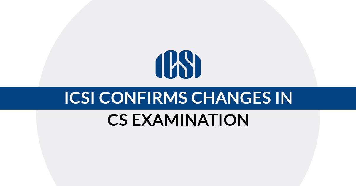 ICSI Confirms Changes in CS Examination