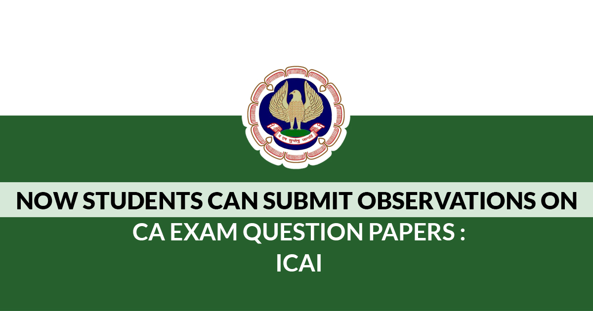 Observations on CA Exam Read more at: https://www.taxscan.in/icai-students-submit-observations-ca-exam-question-papers