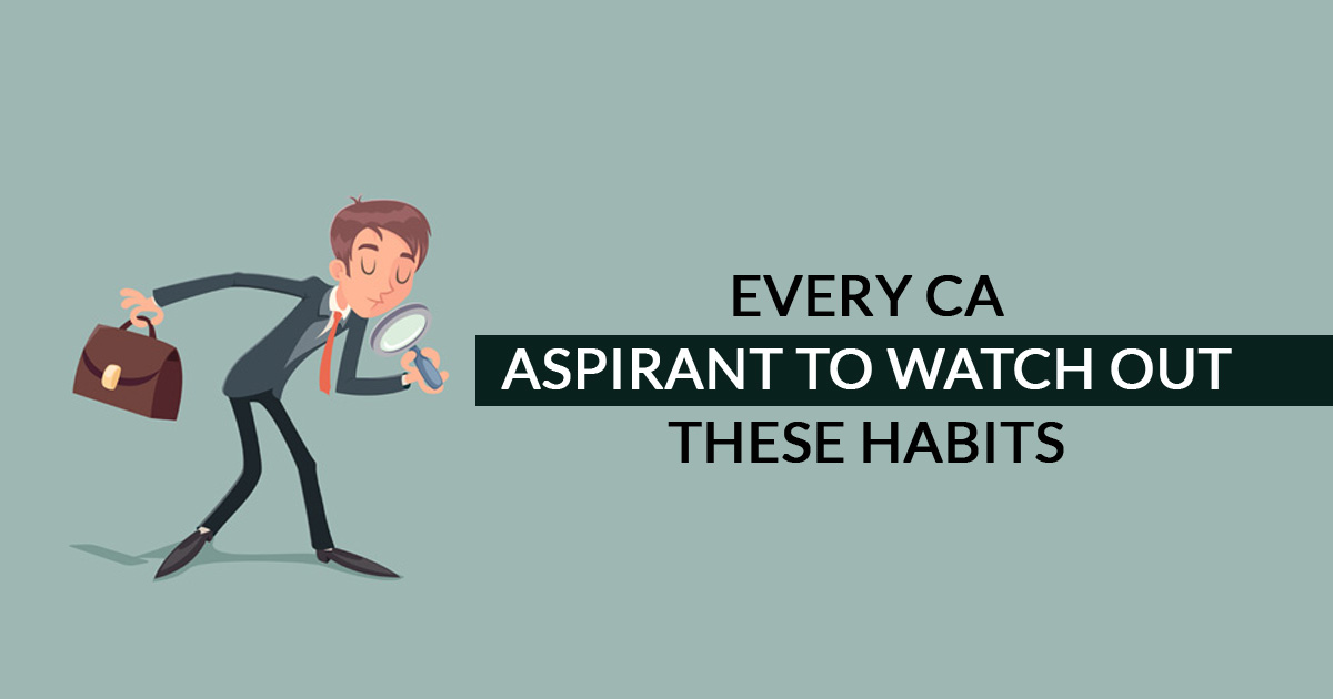 Every CA Aspirant to Watch Out These Habits