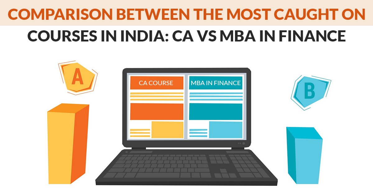Comparison b/w Most Popular Courses in India: CA vs MBA in Finance