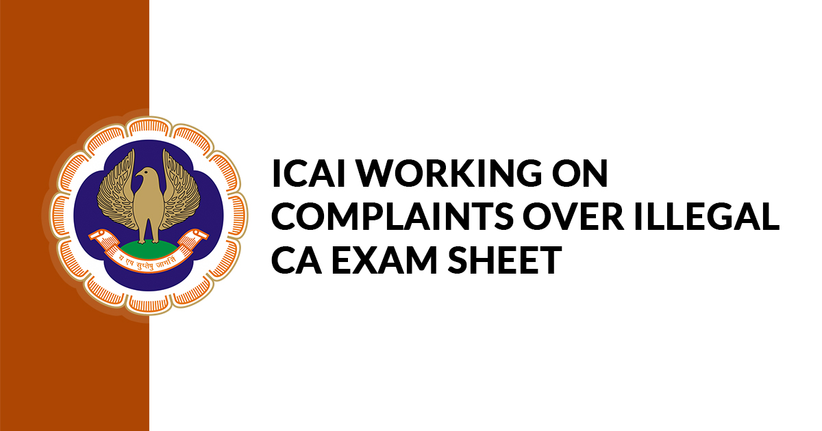ICAI Working on Complaints over Illegal CA Exam Sheet Possession