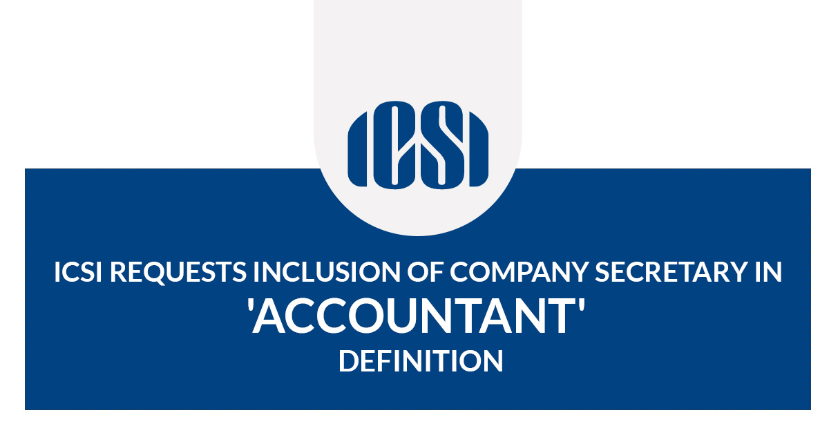 ICSI Requests Inclusion of Company Secretary in 'Accountant' Definition