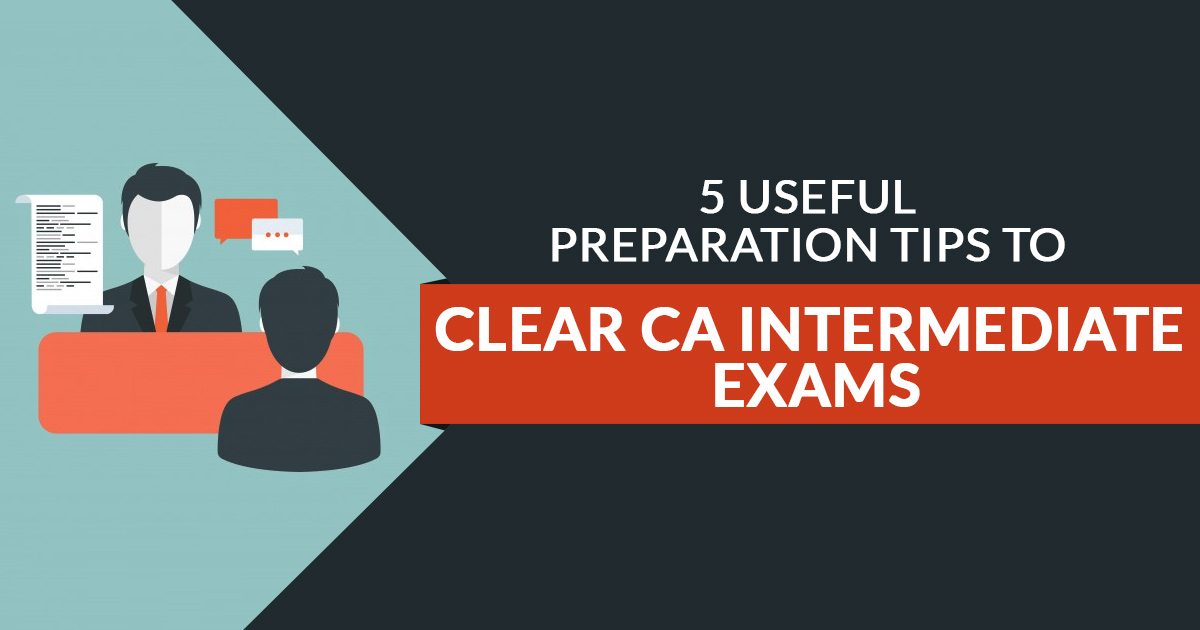 5 Useful Preparation Tips to Clear CA Intermediate Exams