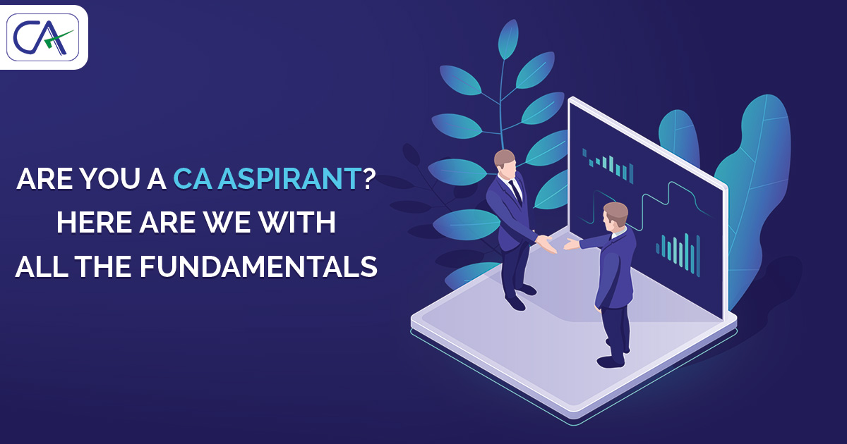 Are you a CA Aspirant? Here Are We With All The Fundamentals
