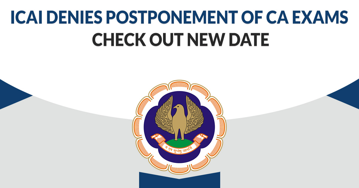 ICAI Denies Postponement of CA Exams: Check Out New Date
