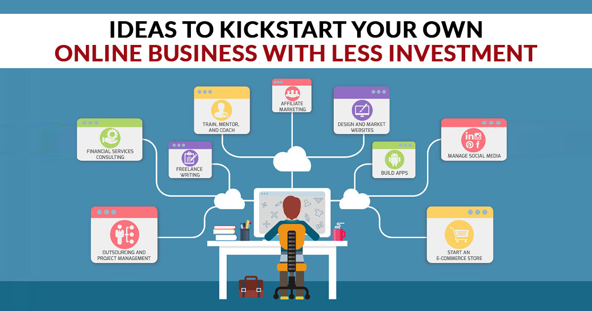 Ideas to Kickstart Your Own Online Business with Less Investment