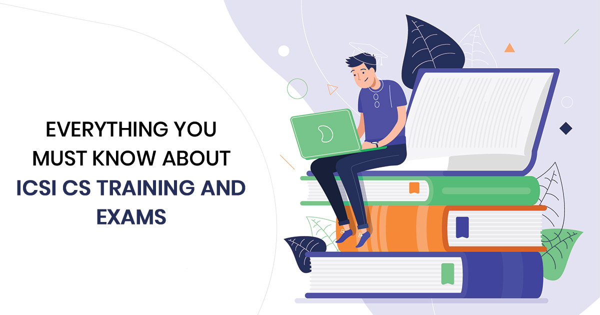 Everything you Must Know About ICSI CS Training and Exams