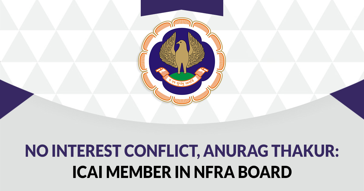 No Interest Conflict, Anurag Thakur: ICAI member in NFRA Board