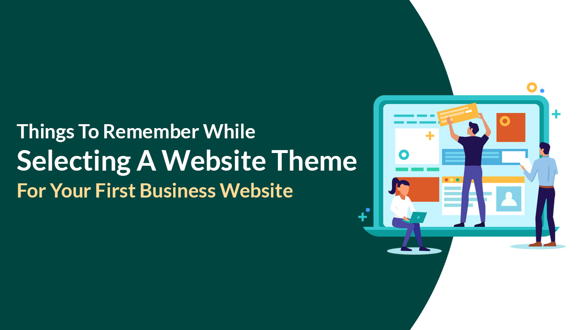 Things To Remember While Selecting A Website Theme For Your First Business Website