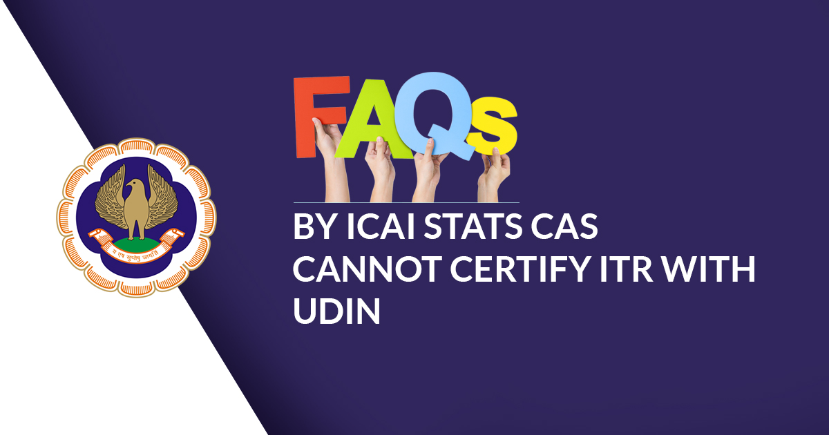 FAQs by ICAI Stats CAs cannot Certify ITR with UDIN