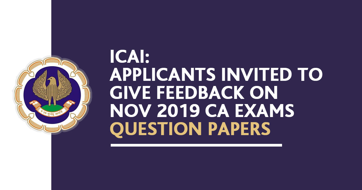 ICAI: Applicants Invited to Give Feedback on Nov 2019 CA Exams Question Papers