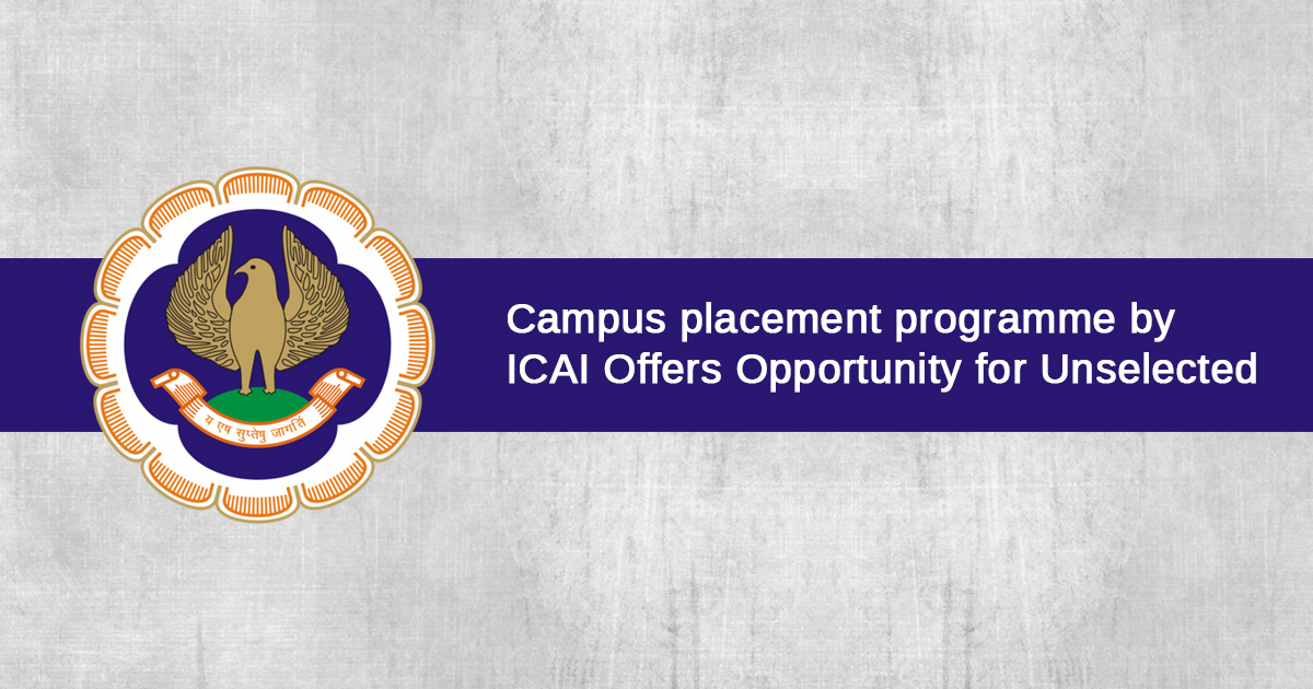 Campus Placement Programme By ICAI Offers Opportunity for Unselected