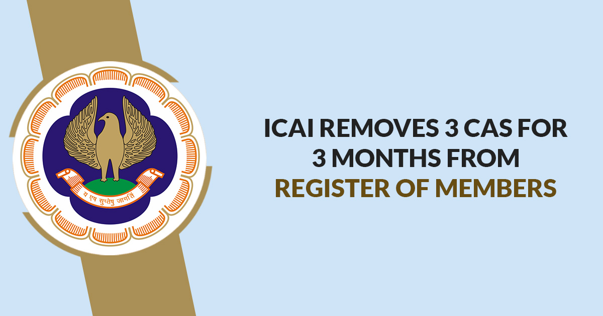 ICAI Removes 3 CAs for 3 Months From Register of Members