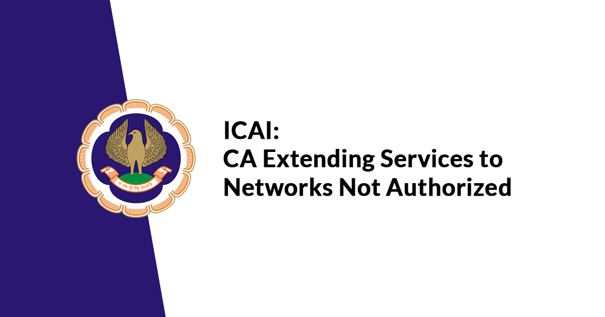 ICAI: CA Extending Services to Networks Not Authorized