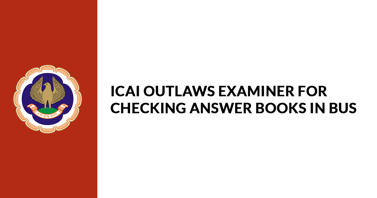 ICAI Outlaws Examiner For Checking Answer Books in Bus