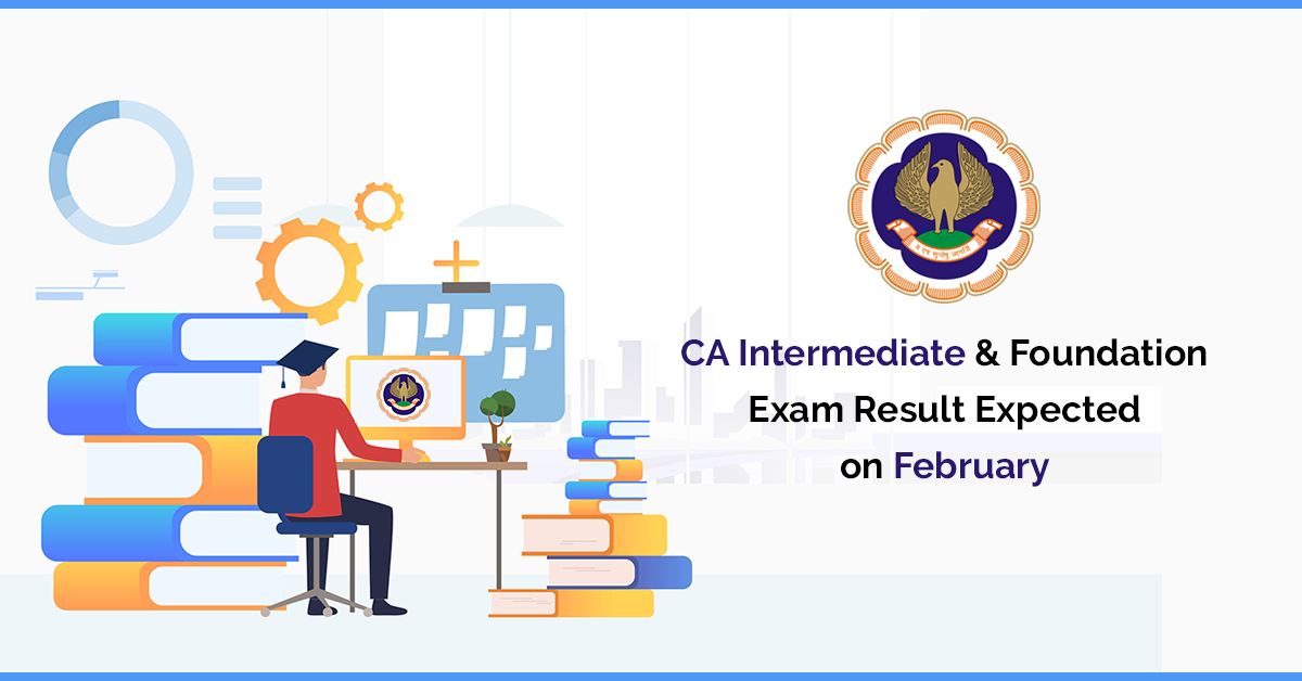 CA Intermediate & Foundation Exam Result Expected on February
