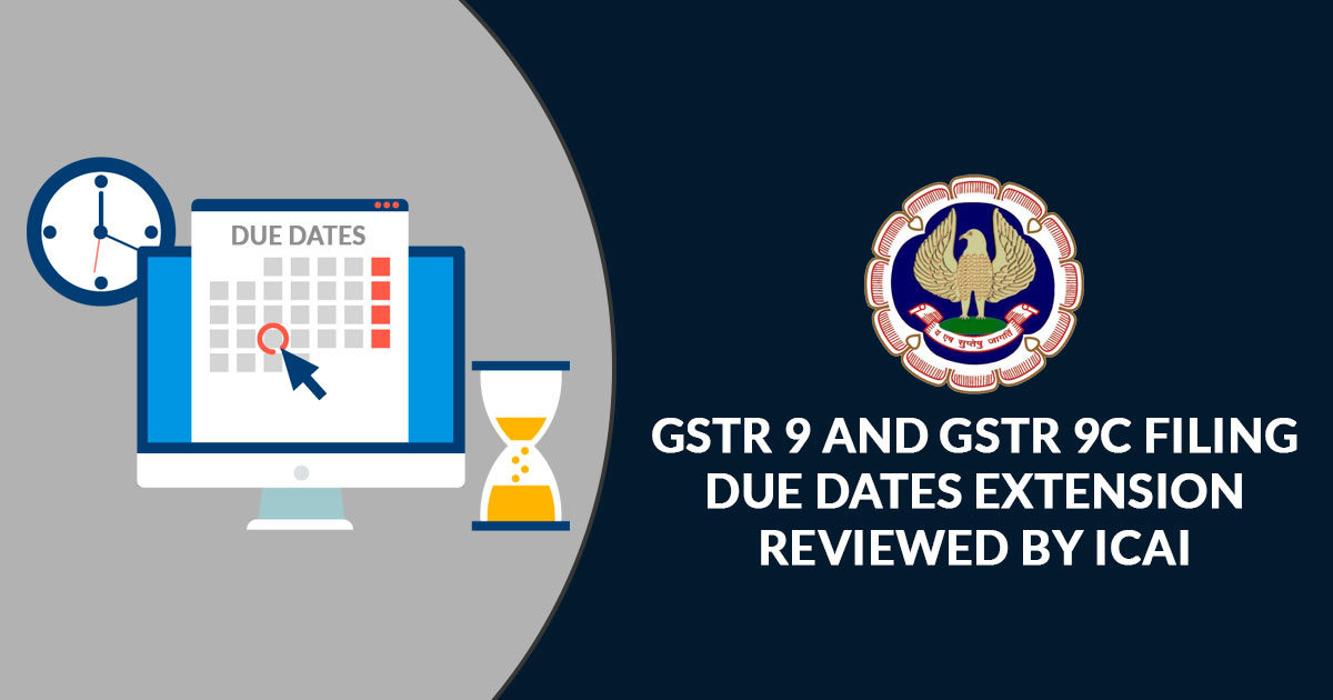 GSTR 9 and GSTR 9C Filing Due Dates Extension Reviewed by ICAI