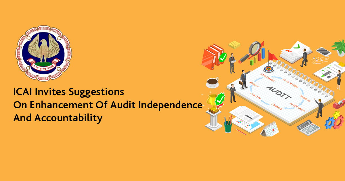 ICAI Invites Suggestions On Enhancement Of Audit Independence And Accountability