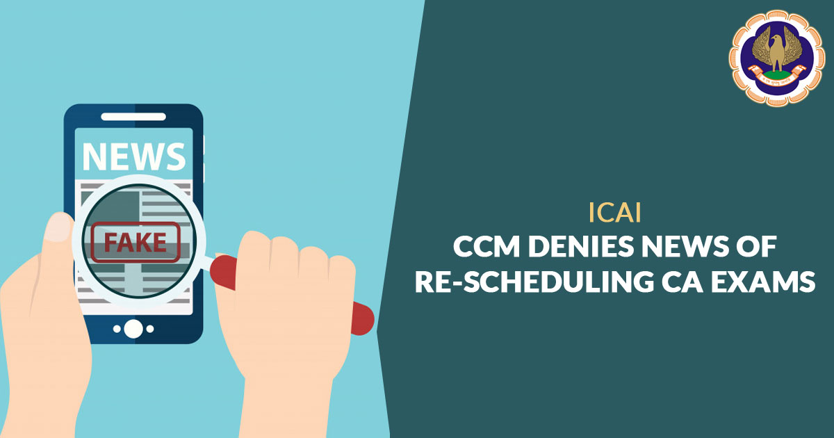 ICAI: CCM Denies News of re-scheduling CA Exams