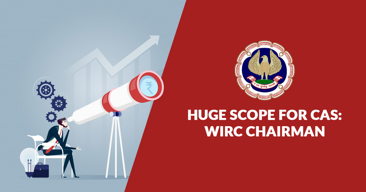 Huge Scope for CAs: WIRC Chairman