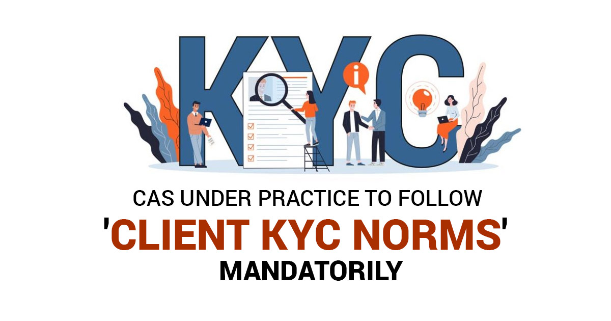 CAs Under Practice to Follow 'Client KYC Norms' Mandatorily