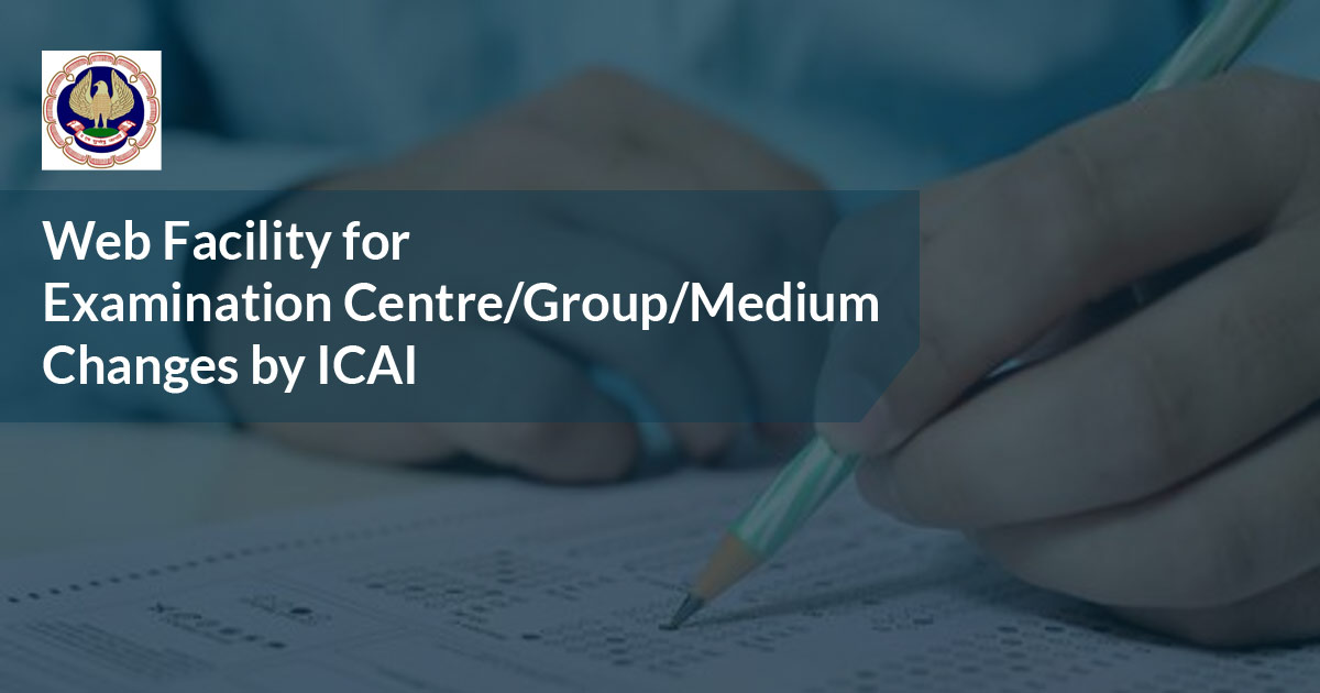 Web Facility for Examination Centre/Group/Medium Changes by ICAI