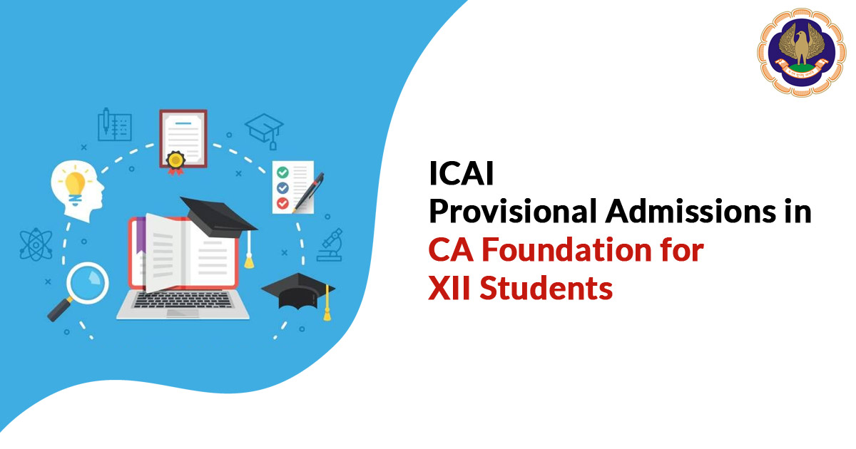 ICAI  Provisional Admissions in CA Foundation for XII Students