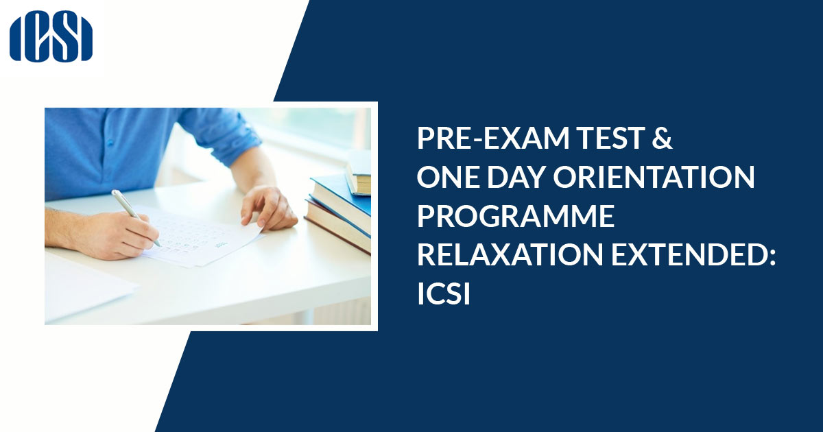 Pre-Exam Test & One Day Orientation Programme Relaxation Extended: ICSI