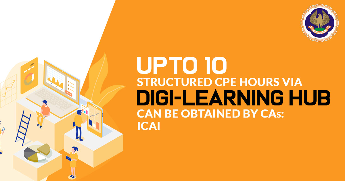 Upto 10 Structured CPE Hours Via Digi-Learning Hub can be Obtained by CAs: ICAI