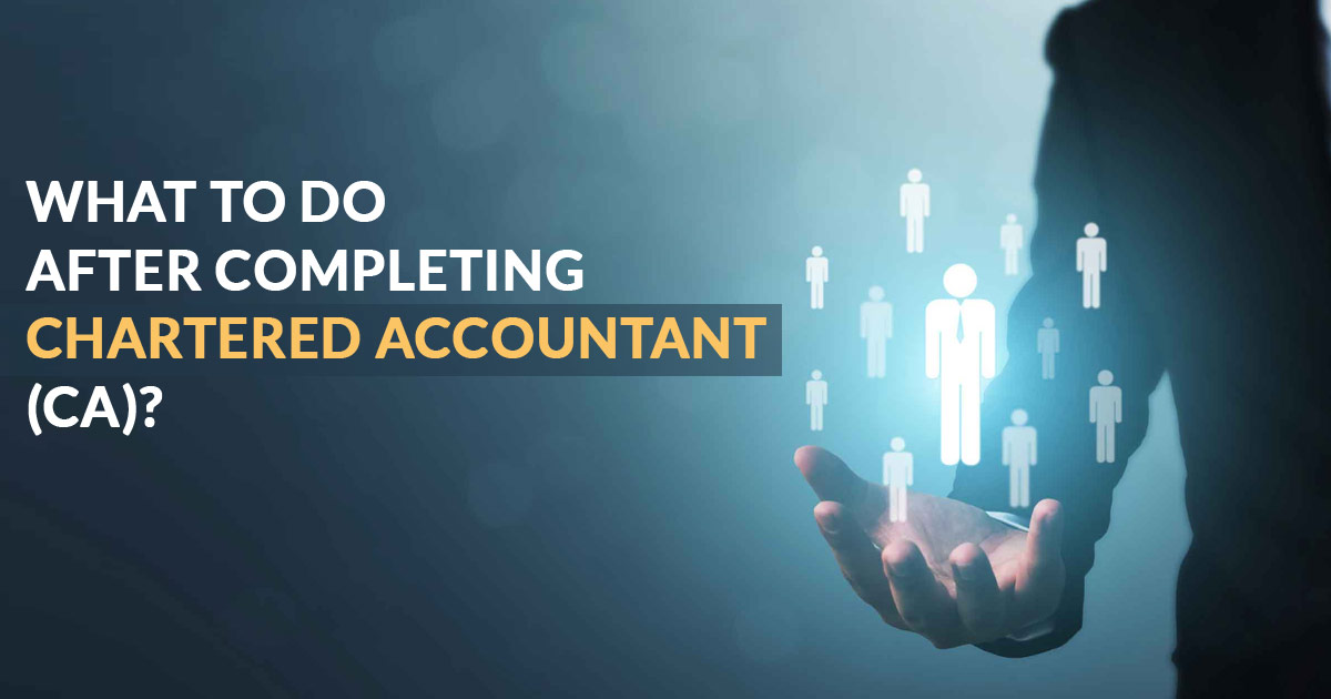 What to do after completing Chartered Accountant (CA)?