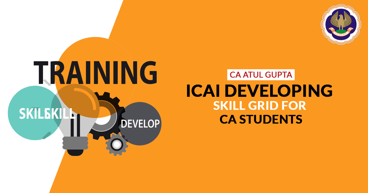 CA Atul Gupta: ICAI Developing Skill Grid for CA Students